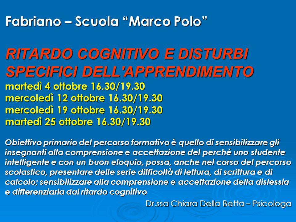 """Fabriano – Scuola """"Marco Polo"""" RITARDO COGNITIVO E DISTURBI SPECIFICI DELL'APPRENDIMENTO martedì 4 ottobre 16.30/19.30 mercoledì 12 ottobre 16.30/19.3"""
