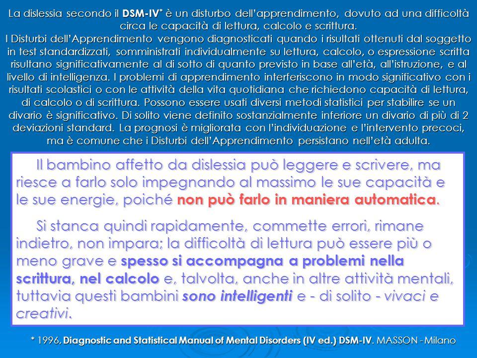 La dislessia secondo il DSM-IV * è un disturbo dell'apprendimento, dovuto ad una difficoltà circa le capacità di lettura, calcolo e scrittura. I Distu