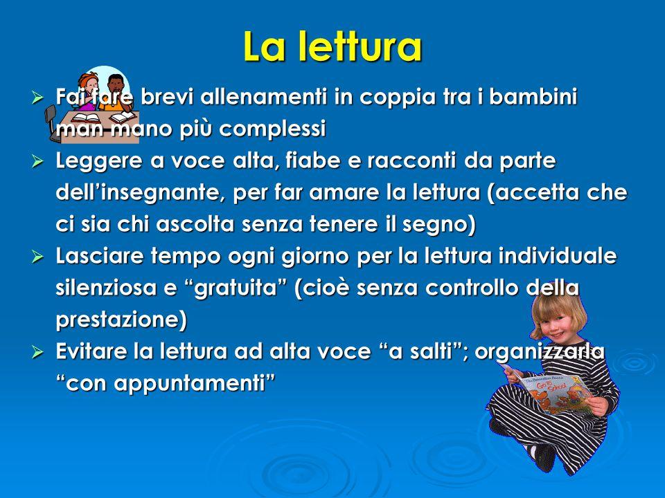 La lettura  Fai fare brevi allenamenti in coppia tra i bambini man mano più complessi  Leggere a voce alta, fiabe e racconti da parte dell'insegnant