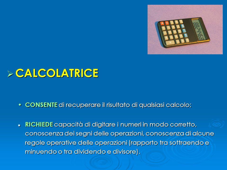  CALCOLATRICE CONSENTE di recuperare il risultato di qualsiasi calcolo; CONSENTE di recuperare il risultato di qualsiasi calcolo; RICHIEDE capacità d