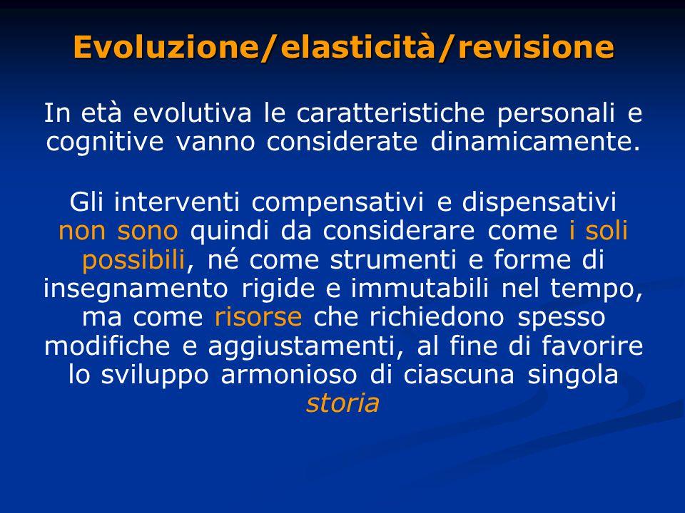 Evoluzione/elasticità/revisione In età evolutiva le caratteristiche personali e cognitive vanno considerate dinamicamente.