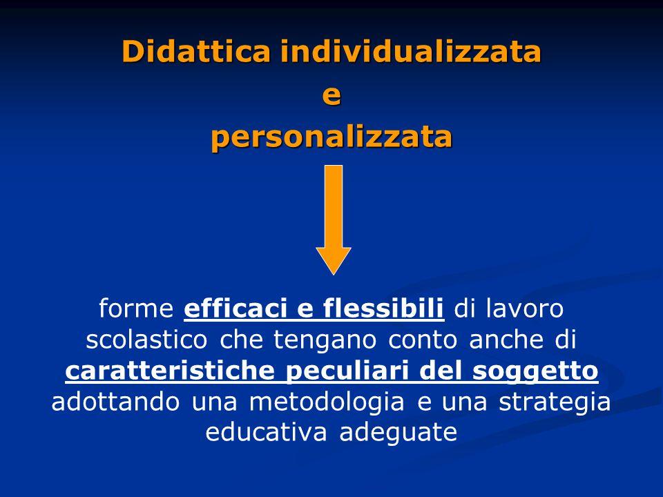 Didattica individualizzata epersonalizzata forme efficaci e flessibili di lavoro scolastico che tengano conto anche di caratteristiche peculiari del soggetto adottando una metodologia e una strategia educativa adeguate