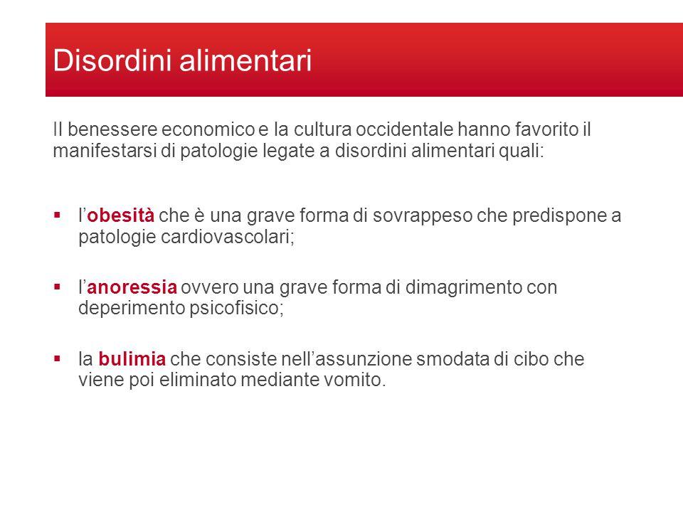 Disordini alimentari  l'obesità che è una grave forma di sovrappeso che predispone a patologie cardiovascolari;  l'anoressia ovvero una grave forma