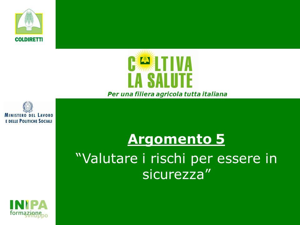 COLTIVA LA SALUTE Argomento 5 Valutare i rischi per essere in sicurezza Per una filiera agricola tutta italiana