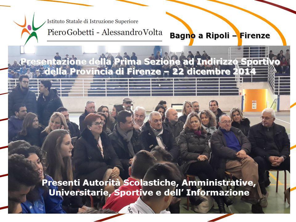 Presentazione della Prima Sezione ad Indirizzo Sportivo della Provincia di Firenze – 22 dicembre 2014 Presenti Autorità Scolastiche, Amministrative, U