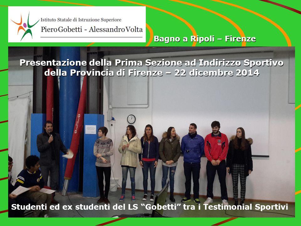 Bagno a Ripoli – Firenze Presentazione della Prima Sezione ad Indirizzo Sportivo della Provincia di Firenze – 22 dicembre 2014 Studenti ed ex studenti