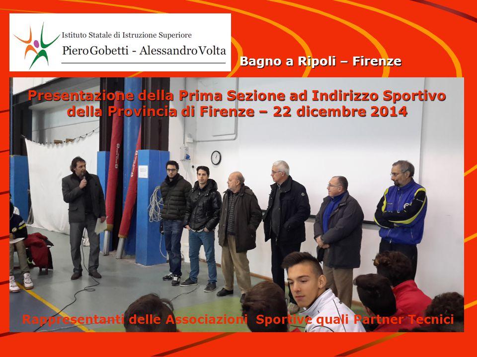 Presentazione della Prima Sezione ad Indirizzo Sportivo della Provincia di Firenze – 22 dicembre 2014 Bagno a Ripoli – Firenze Rappresentanti delle As