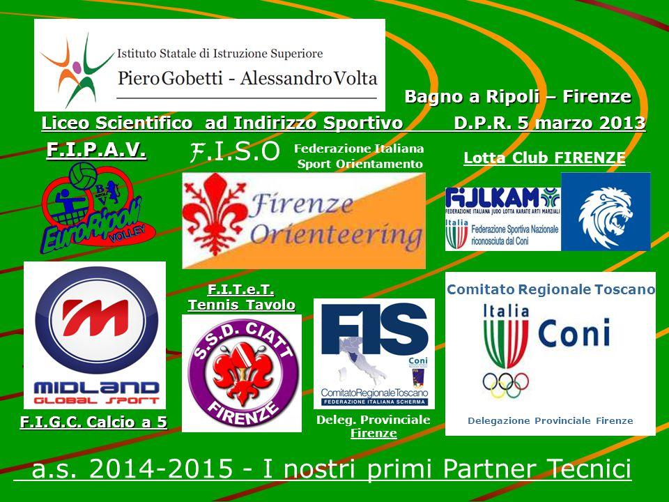 a.s. 2014-2015 - I nostri primi Partner Tecnici Bagno a Ripoli – Firenze Liceo Scientifico ad Indirizzo Sportivo D.P.R. 5 marzo 2013 Federazione Itali