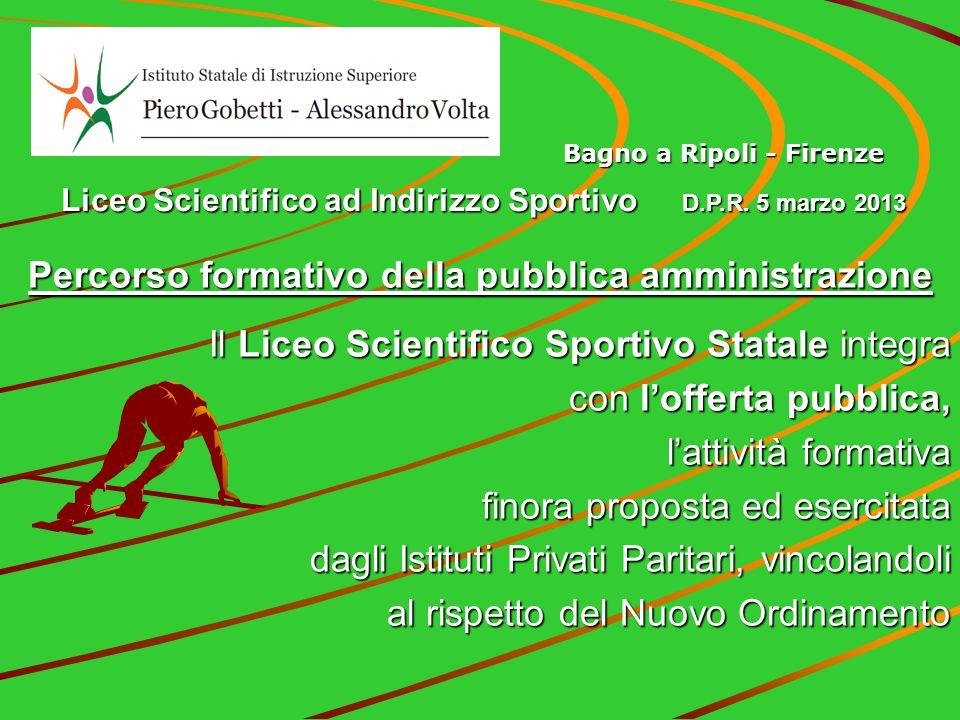 Percorso formativo della pubblica amministrazione Il Liceo Scientifico Sportivo Statale integra con l'offerta pubblica, l'attività formativa finora pr