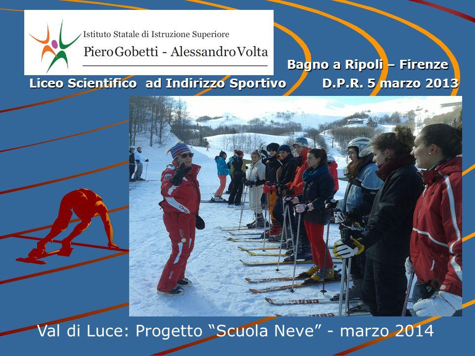 """Val di Luce: Progetto """"Scuola Neve"""" - marzo 2014 Bagno a Ripoli – Firenze Liceo Scientifico ad Indirizzo Sportivo D.P.R. 5 marzo 2013"""