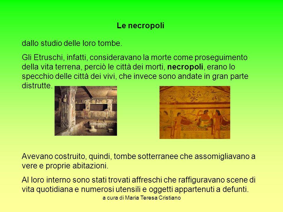 a cura di Maria Teresa Cristiano Le necropoli dallo studio delle loro tombe. Gli Etruschi, infatti, consideravano la morte come proseguimento della vi
