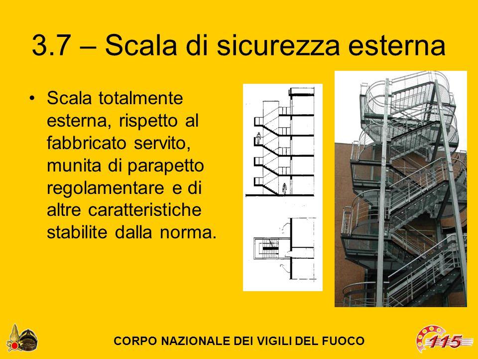 3.7 – Scala di sicurezza esterna Scala totalmente esterna, rispetto al fabbricato servito, munita di parapetto regolamentare e di altre caratteristiche stabilite dalla norma.