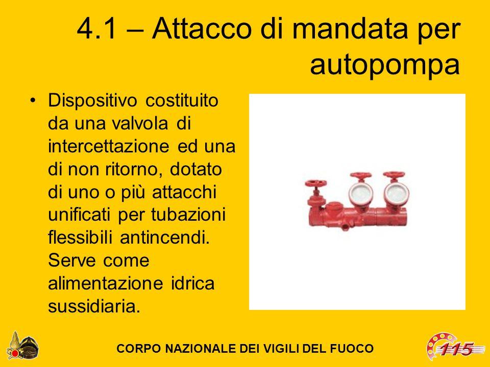 4.1 – Attacco di mandata per autopompa Dispositivo costituito da una valvola di intercettazione ed una di non ritorno, dotato di uno o più attacchi unificati per tubazioni flessibili antincendi.