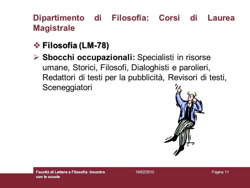 Dipartimento di Filosofia: Corsi di Laurea Magistrale  Filosofia (LM-78)  Sbocchi occupazionali: Specialisti in risorse umane, Storici, Filosofi, Di