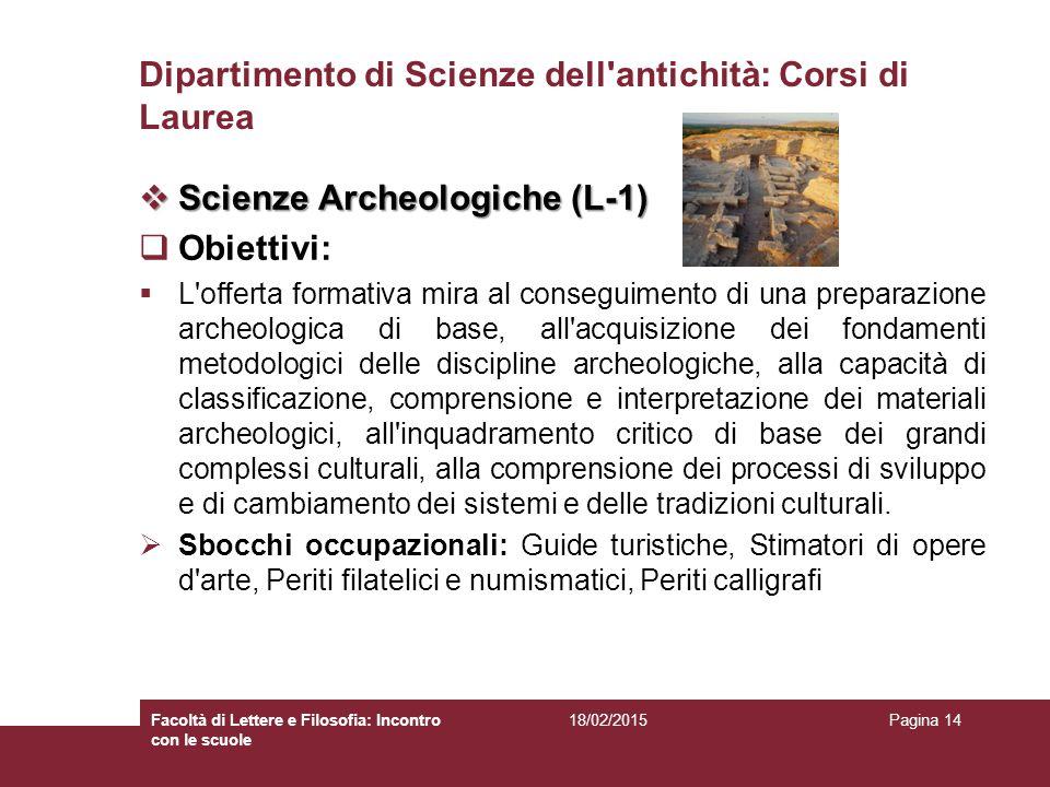 Dipartimento di Scienze dell'antichità: Corsi di Laurea  Scienze Archeologiche (L-1)  Obiettivi:  L'offerta formativa mira al conseguimento di una