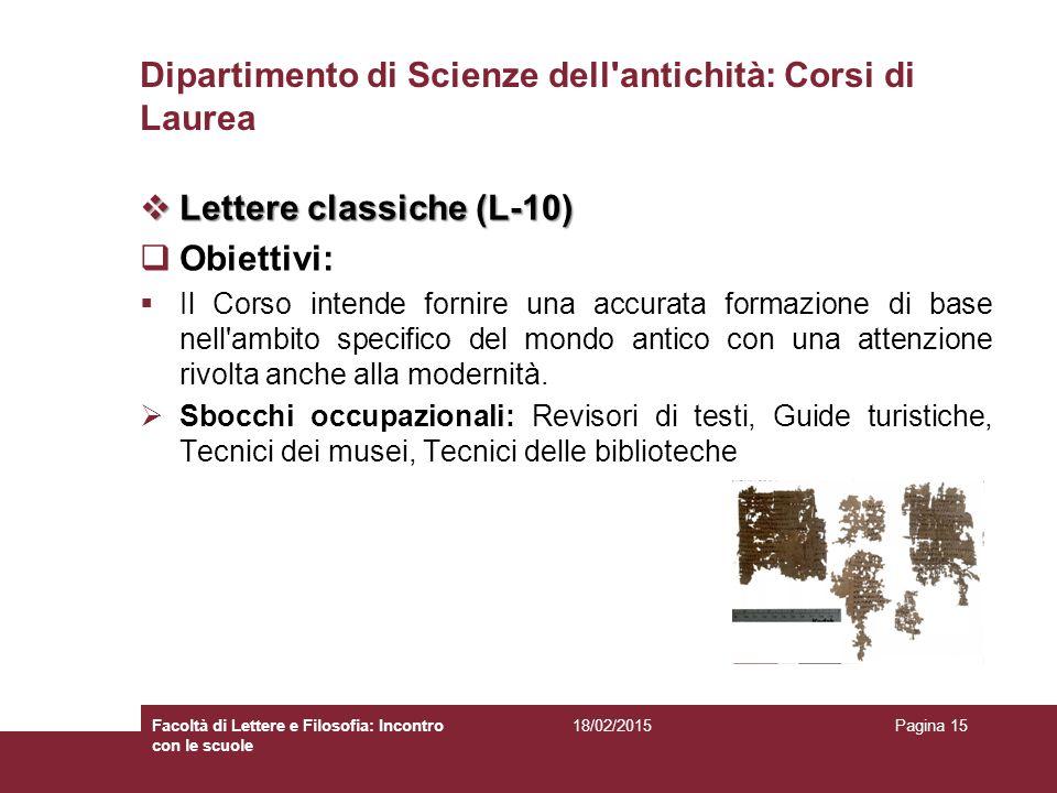 Dipartimento di Scienze dell'antichità: Corsi di Laurea  Lettere classiche (L-10)  Obiettivi:  Il Corso intende fornire una accurata formazione di