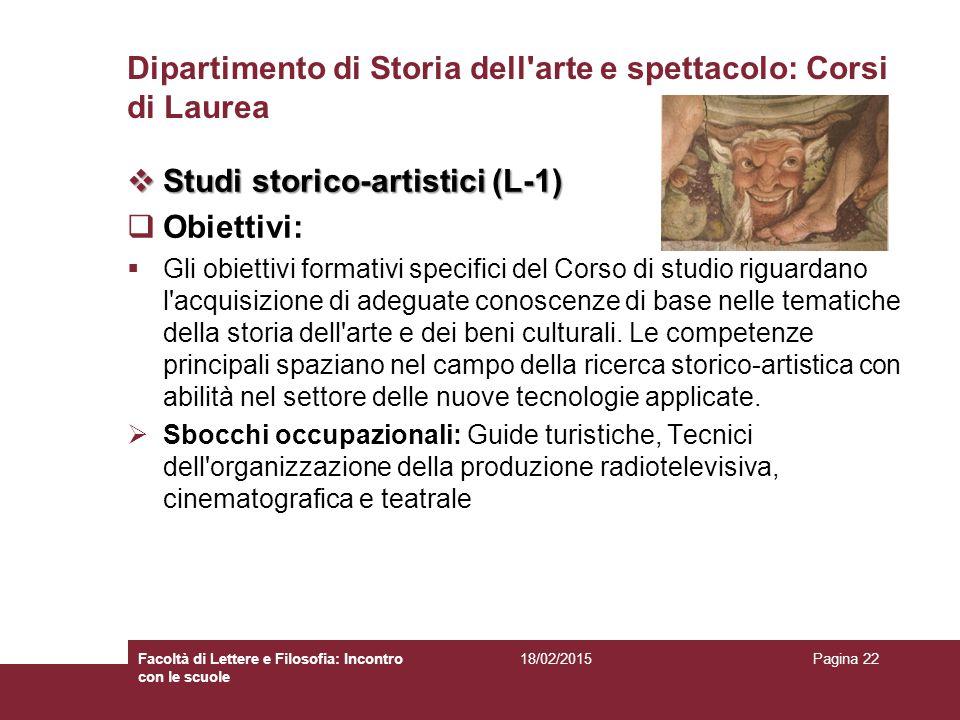 Dipartimento di Storia dell'arte e spettacolo: Corsi di Laurea  Studi storico-artistici (L-1)  Obiettivi:  Gli obiettivi formativi specifici del Co