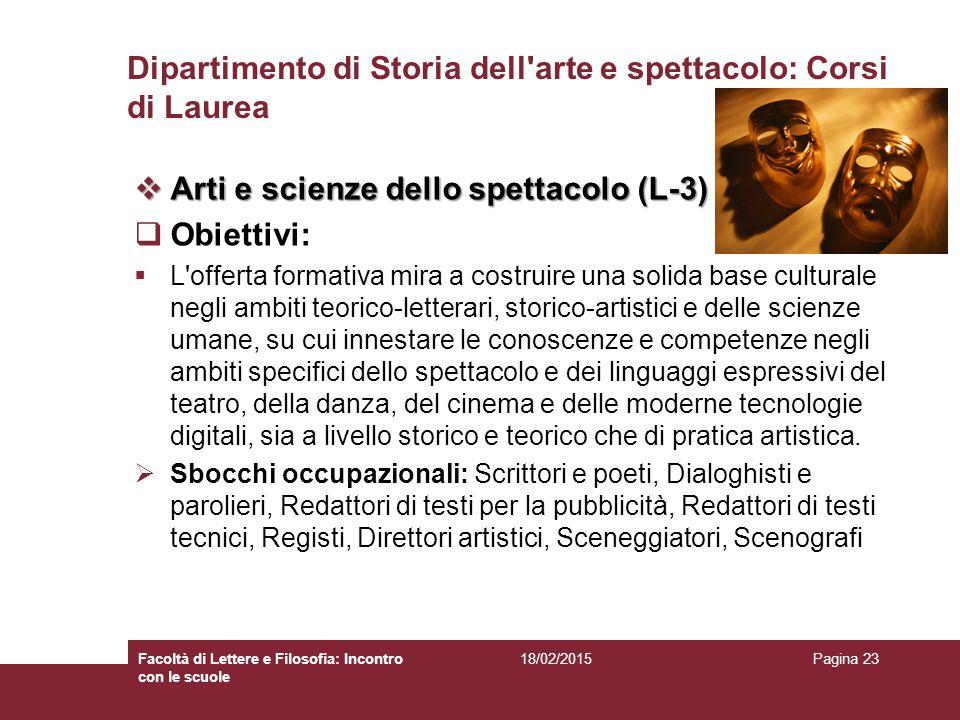 Dipartimento di Storia dell'arte e spettacolo: Corsi di Laurea  Arti e scienze dello spettacolo (L-3)  Obiettivi:  L'offerta formativa mira a costr