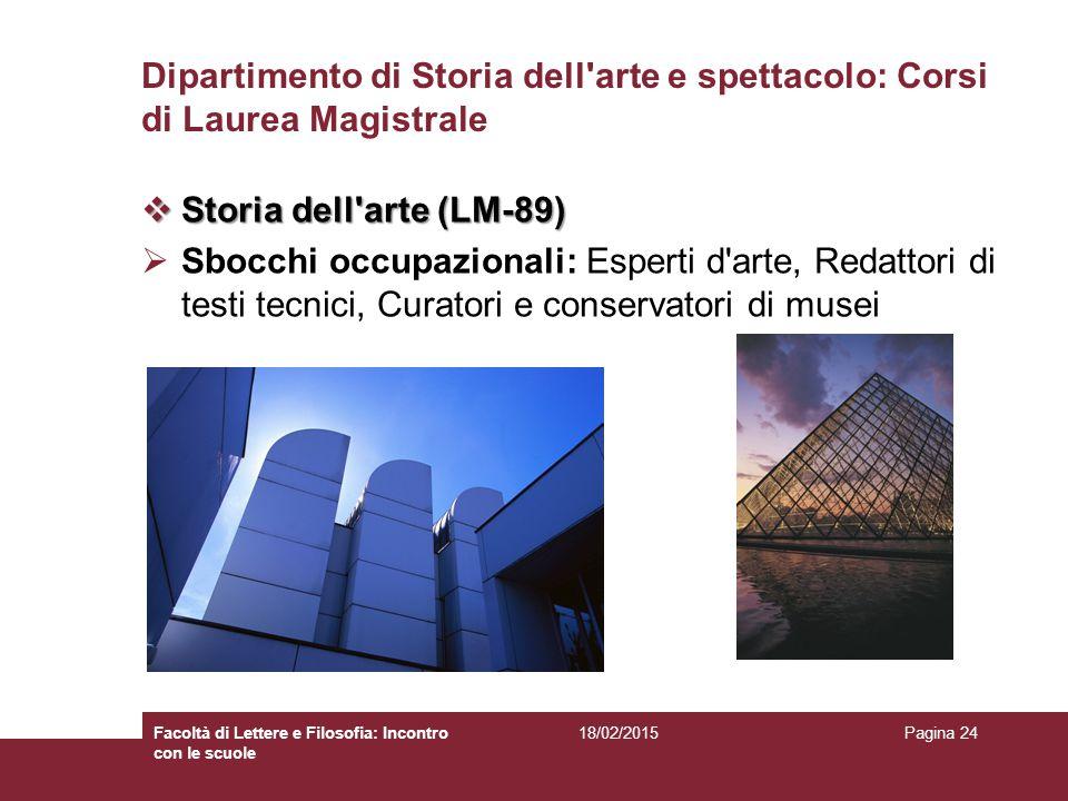 Dipartimento di Storia dell'arte e spettacolo: Corsi di Laurea Magistrale  Storia dell'arte (LM-89)  Sbocchi occupazionali: Esperti d'arte, Redattor