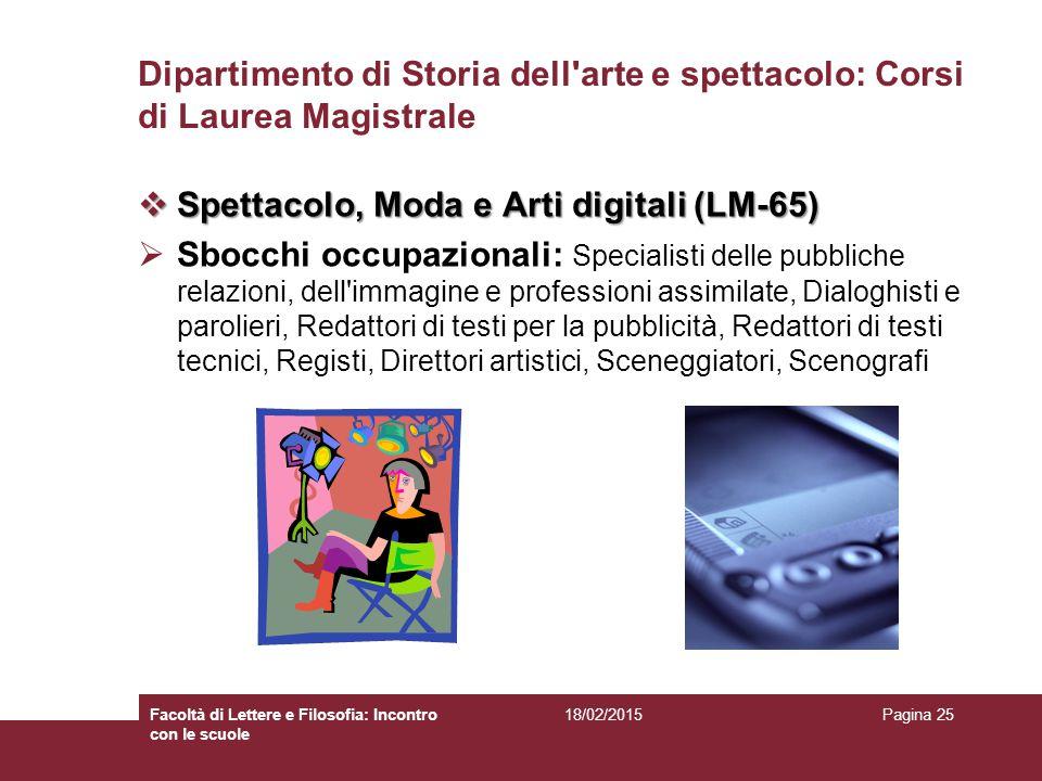 Dipartimento di Storia dell'arte e spettacolo: Corsi di Laurea Magistrale  Spettacolo, Moda e Arti digitali (LM-65)  Sbocchi occupazionali: Speciali