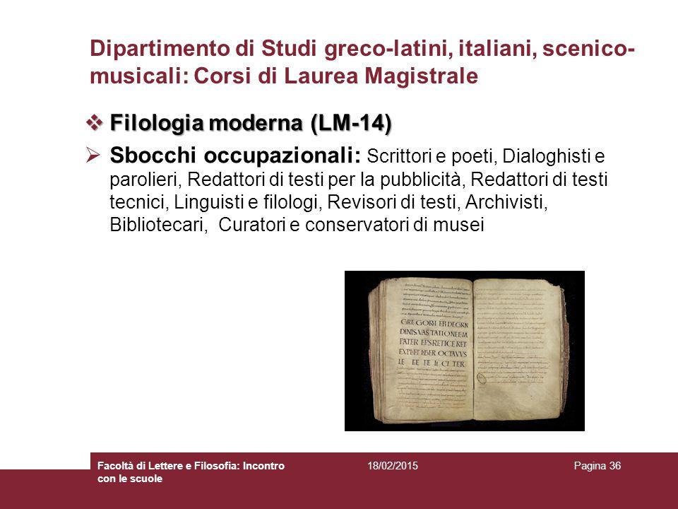 Dipartimento di Studi greco-latini, italiani, scenico- musicali: Corsi di Laurea Magistrale  Filologia moderna (LM-14)  Sbocchi occupazionali: Scrit