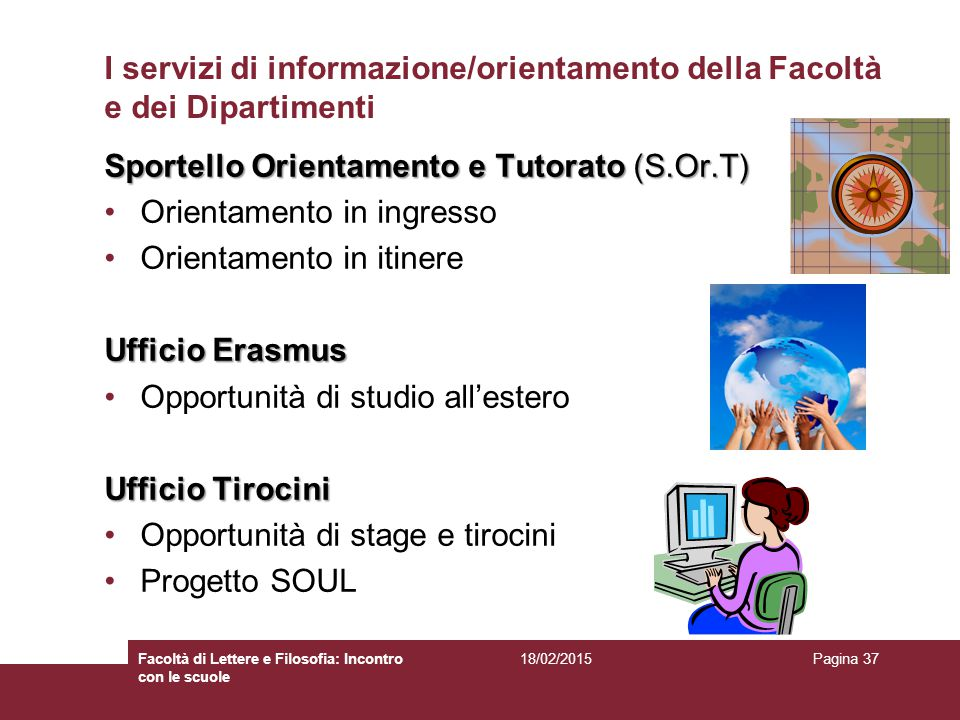 I servizi di informazione/orientamento della Facoltà e dei Dipartimenti Sportello Orientamento e Tutorato (S.Or.T) Orientamento in ingresso Orientamen