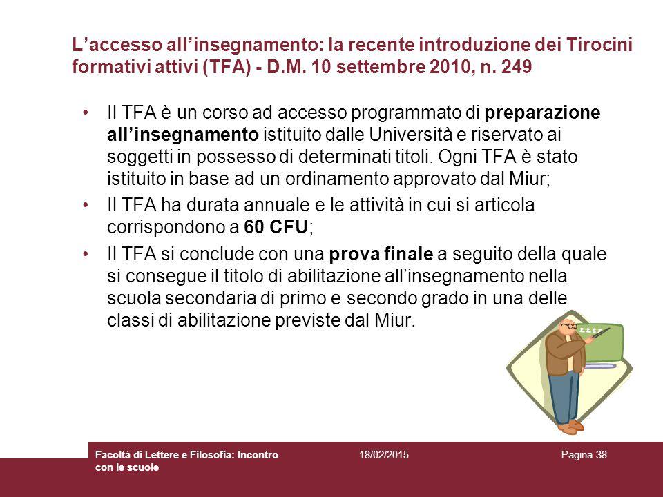 L'accesso all'insegnamento: la recente introduzione dei Tirocini formativi attivi (TFA) - D.M. 10 settembre 2010, n. 249 Il TFA è un corso ad accesso