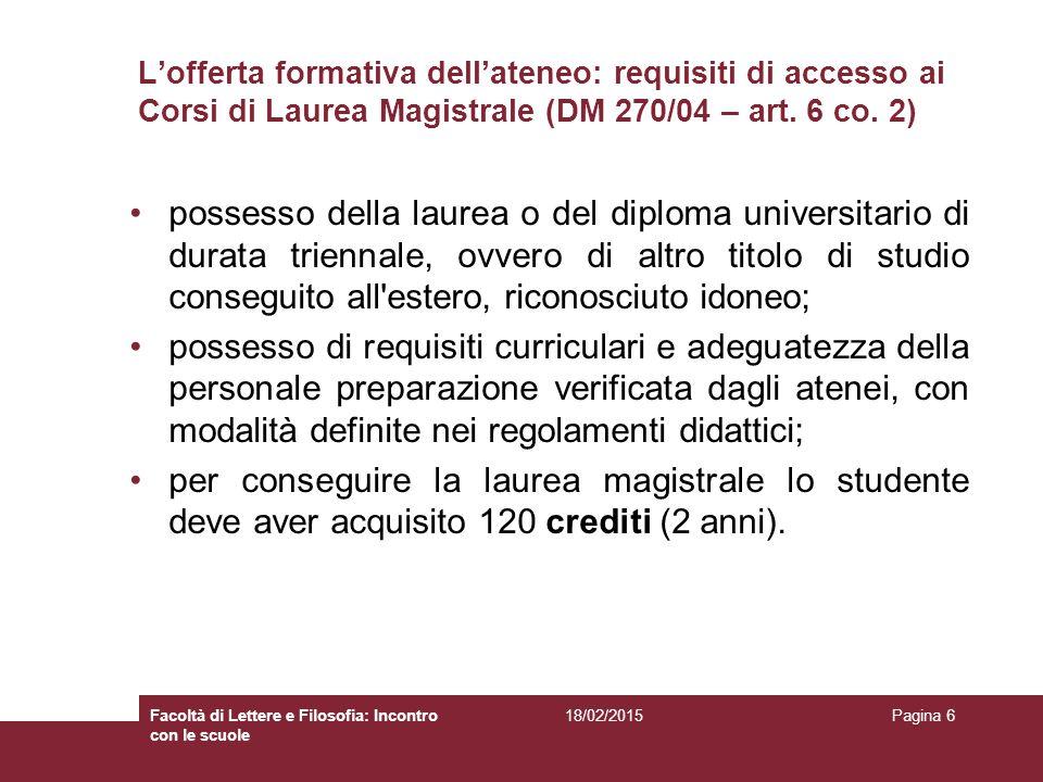 L'offerta formativa dell'ateneo: requisiti di accesso ai Corsi di Laurea Magistrale (DM 270/04 – art. 6 co. 2) possesso della laurea o del diploma uni