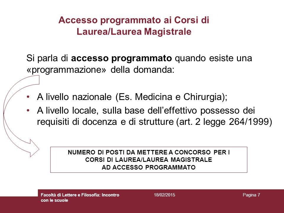 Accesso programmato ai Corsi di Laurea/Laurea Magistrale Si parla di accesso programmato quando esiste una «programmazione» della domanda: A livello n