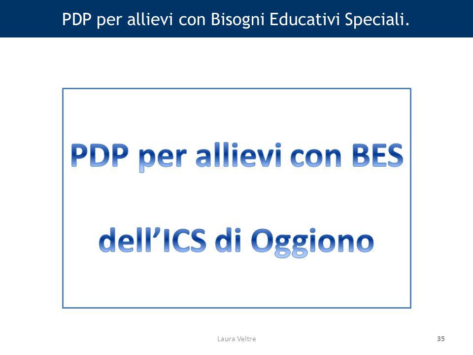 35 PDP per allievi con Bisogni Educativi Speciali. Laura Veltre