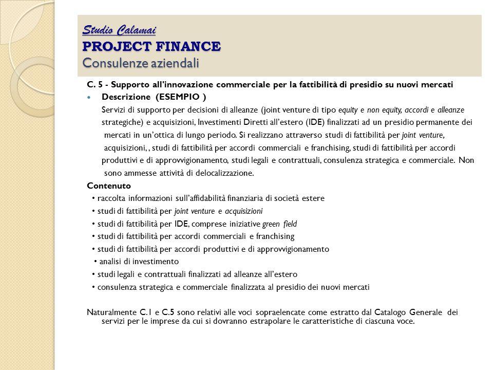 C. 5 - Supporto all'innovazione commerciale per la fattibilità di presidio su nuovi mercati Descrizione (ESEMPIO ) Servizi di supporto per decisioni d