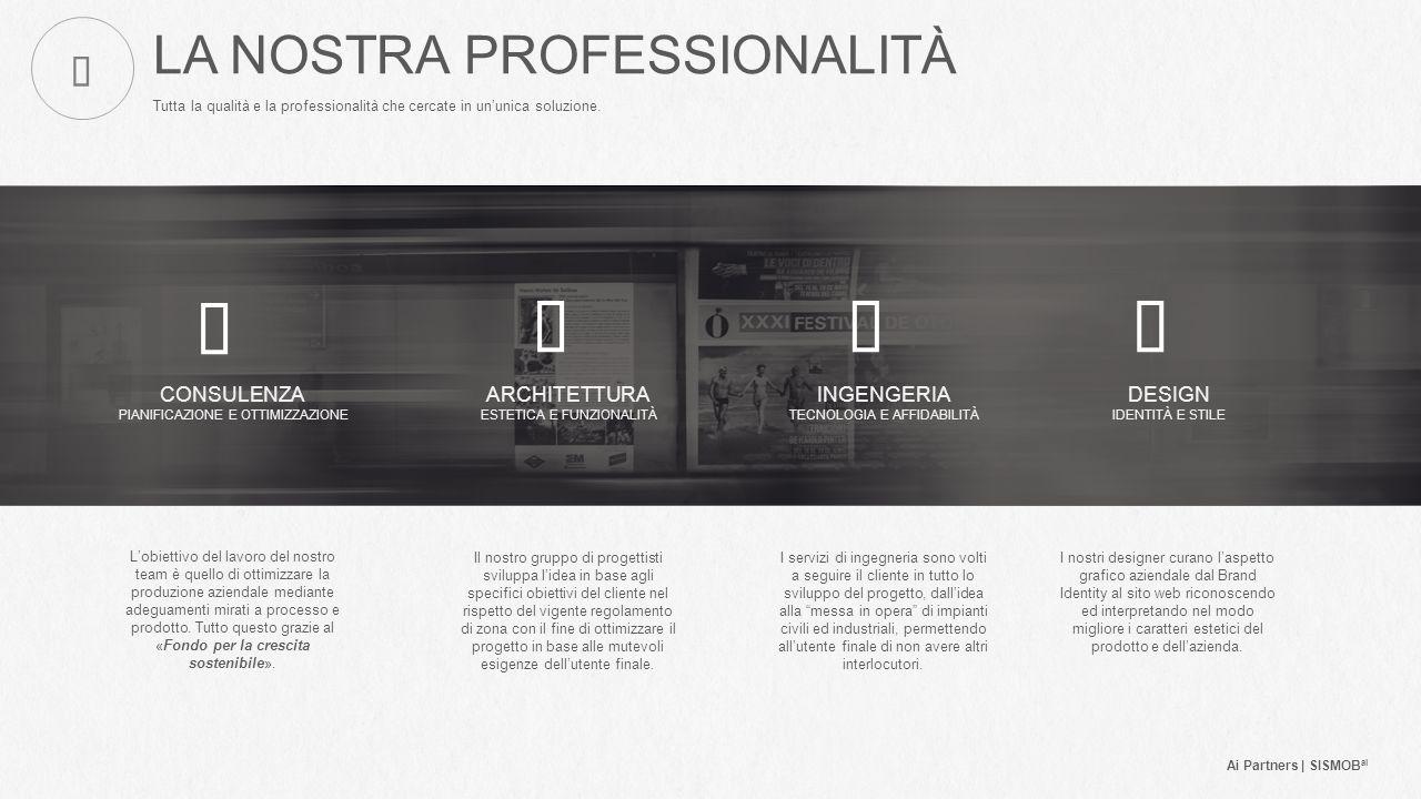 LA NOSTRA PROFESSIONALITÀ Tutta la qualità e la professionalità che cercate in un'unica soluzione.