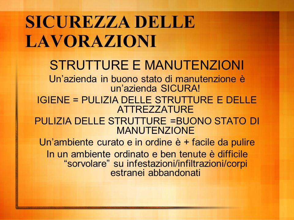 SICUREZZA DELLE LAVORAZIONI STRUTTURE E MANUTENZIONI Un'azienda in buono stato di manutenzione è un'azienda SICURA! IGIENE = PULIZIA DELLE STRUTTURE E