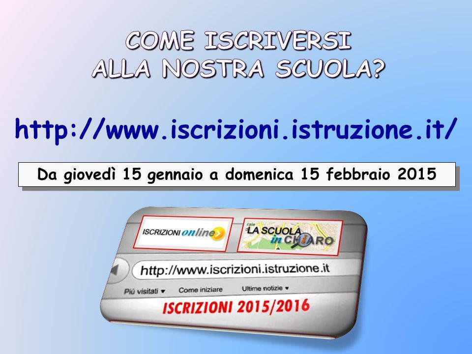 Da giovedì 15 gennaio a domenica 15 febbraio 2015 http://www.iscrizioni.istruzione.it/
