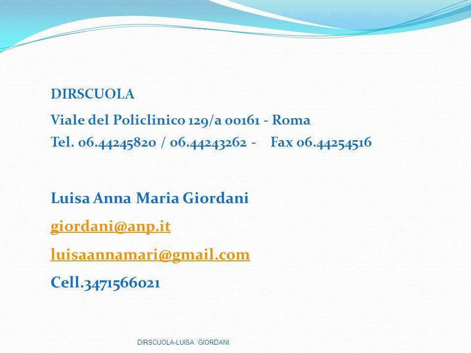 DIRSCUOLA Viale del Policlinico 129/a 00161 - Roma Tel. 06.44245820 / 06.44243262 - Fax 06.44254516 Luisa Anna Maria Giordani giordani@anp.it luisaann