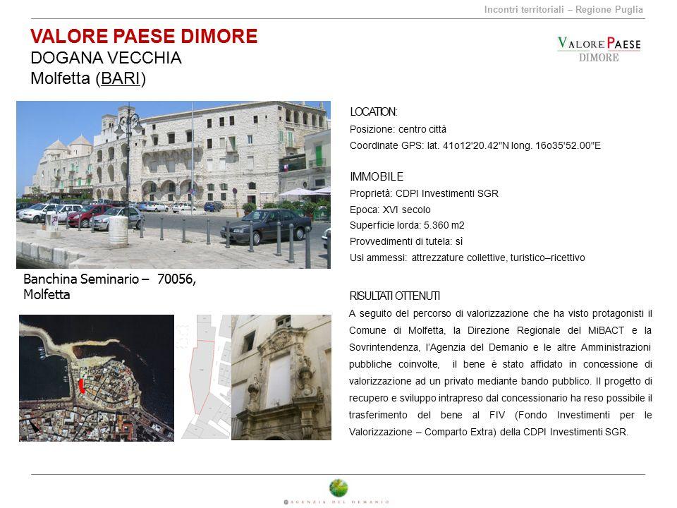 Incontri territoriali – Regione Puglia VALORE PAESE DIMORE DOGANA VECCHIA Molfetta (BARI) Banchina Seminario – 70056, Molfetta LOCATION: Posizione: ce