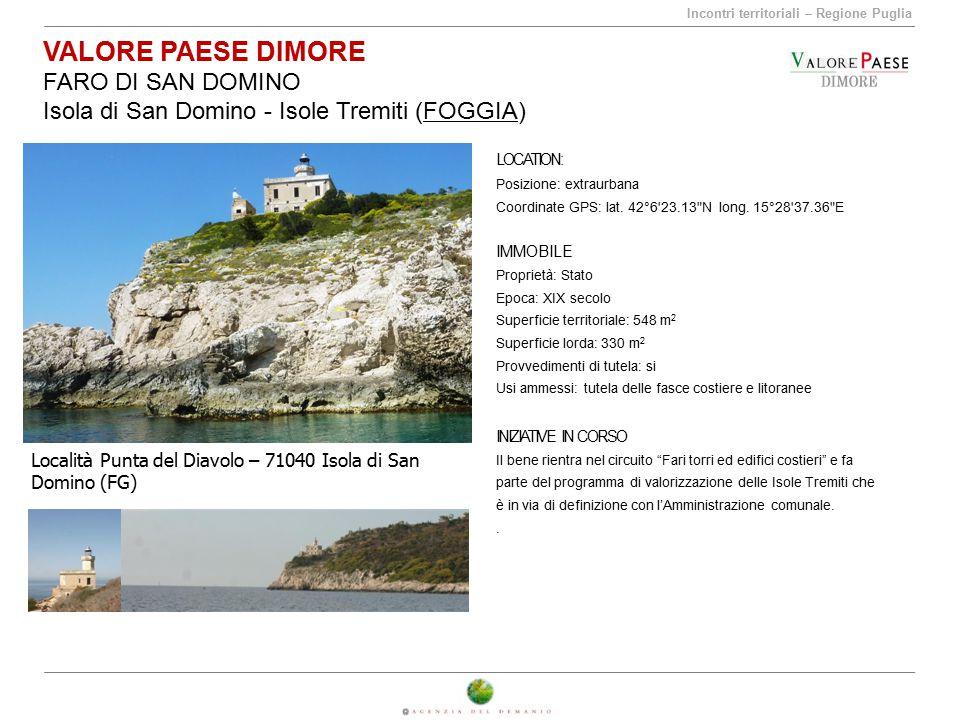 Incontri territoriali – Regione Puglia VALORE PAESE DIMORE FARO DI SAN DOMINO Isola di San Domino - Isole Tremiti (FOGGIA) LOCATION: Posizione: extrau