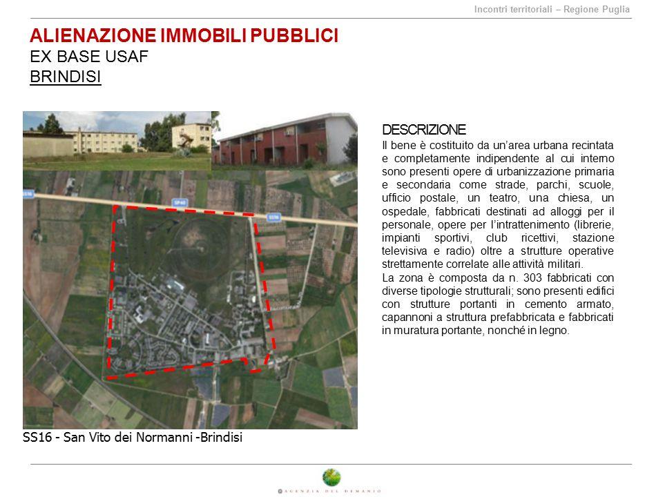 Incontri territoriali – Regione Puglia ALIENAZIONE IMMOBILI PUBBLICI EX BASE USAF BRINDISI SS16 - San Vito dei Normanni -Brindisi DESCRIZIONE Il bene