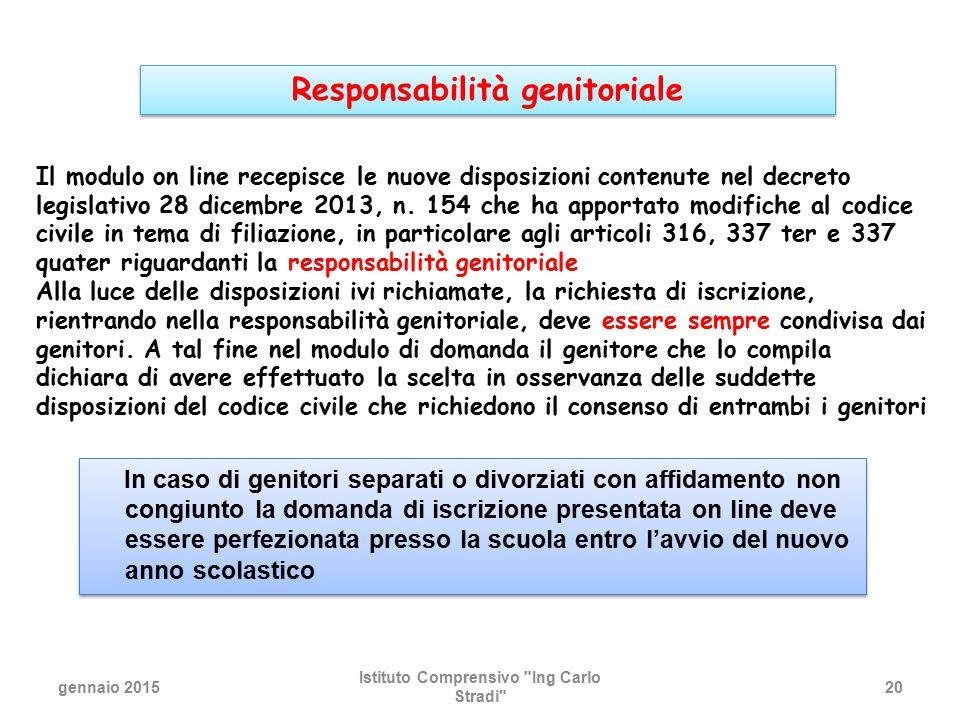 Il modulo on line recepisce le nuove disposizioni contenute nel decreto legislativo 28 dicembre 2013, n. 154 che ha apportato modifiche al codice civi