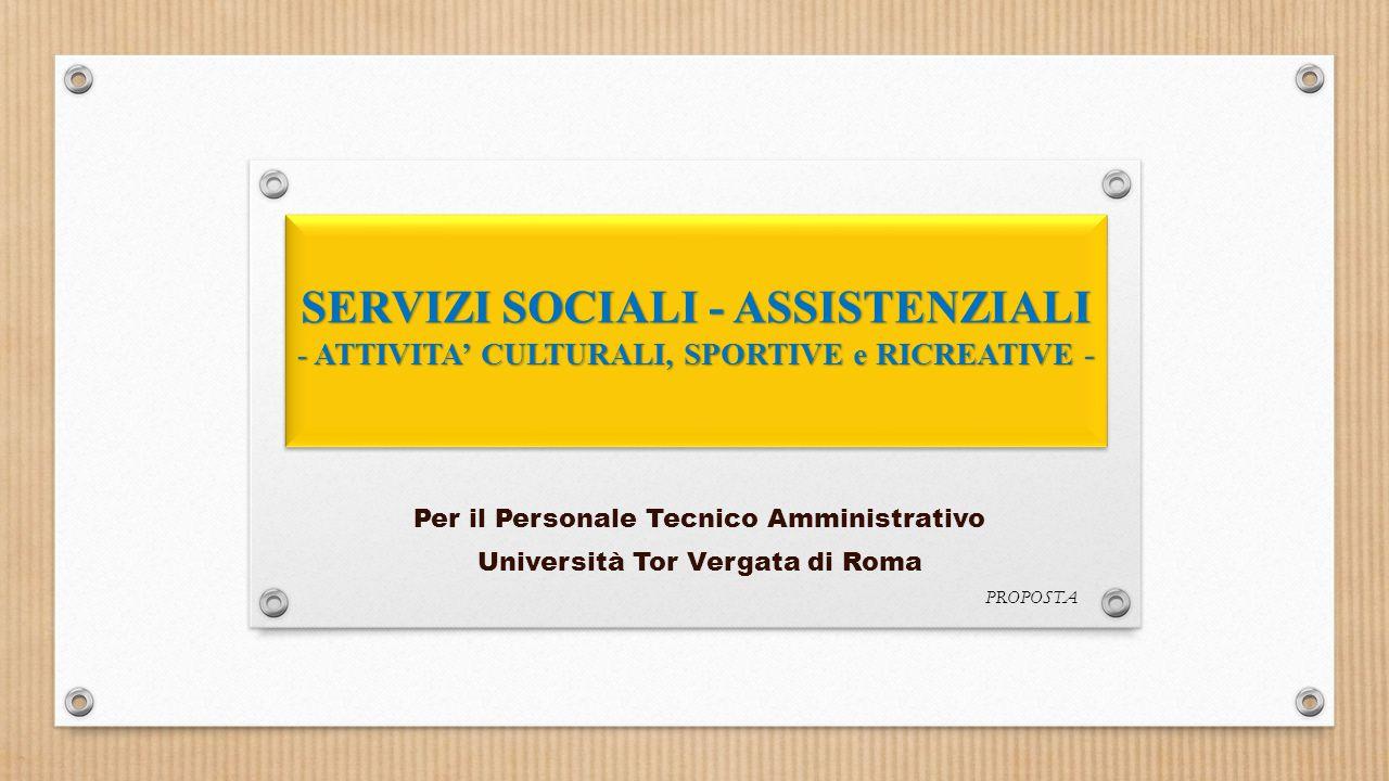 SERVIZI SOCIALI - ASSISTENZIALI - ATTIVITA' CULTURALI, SPORTIVE e RICREATIVE - Per il Personale Tecnico Amministrativo Università Tor Vergata di Roma PROPOSTA