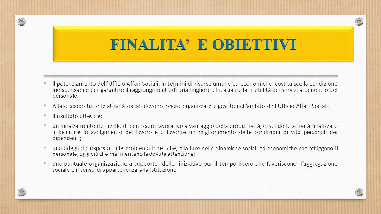 Il potenziamento dell'Ufficio Affari Sociali, in termini di risorse umane ed economiche, costituisce la condizione indispensabile per garantire il raggiungimento di una migliore efficacia nella fruibilità dei servizi a beneficio del personale.