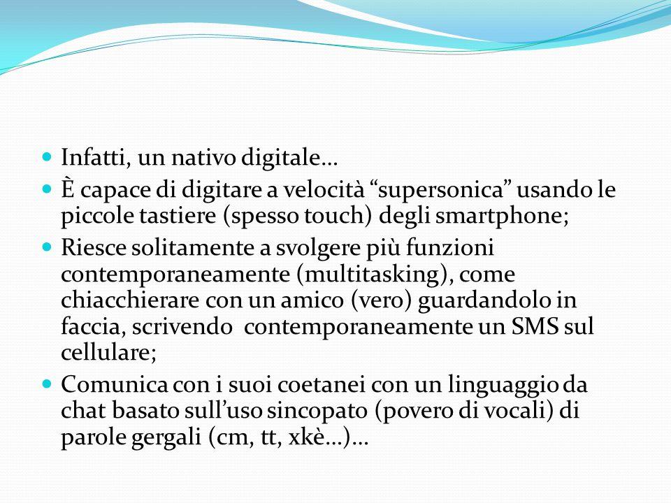 """Infatti, un nativo digitale… È capace di digitare a velocità """"supersonica"""" usando le piccole tastiere (spesso touch) degli smartphone; Riesce solitame"""