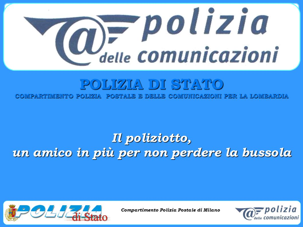 Compartimento Polizia Postale di Milano Phishing e criminalità informatica Compartimento Polizia Postale di Milano Internet : una grande Città ● L'accesso ad Internet è disponibile attraverso la scuola, la biblioteca, il computer di un amico o quello di casa.