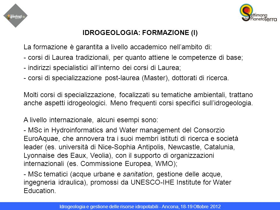 Idrogeologia e gestione delle risorse idropotabili - Ancona, 18-19 Ottobre 2012 IDROGEOLOGIA: FORMAZIONE (I) La formazione è garantita a livello accad