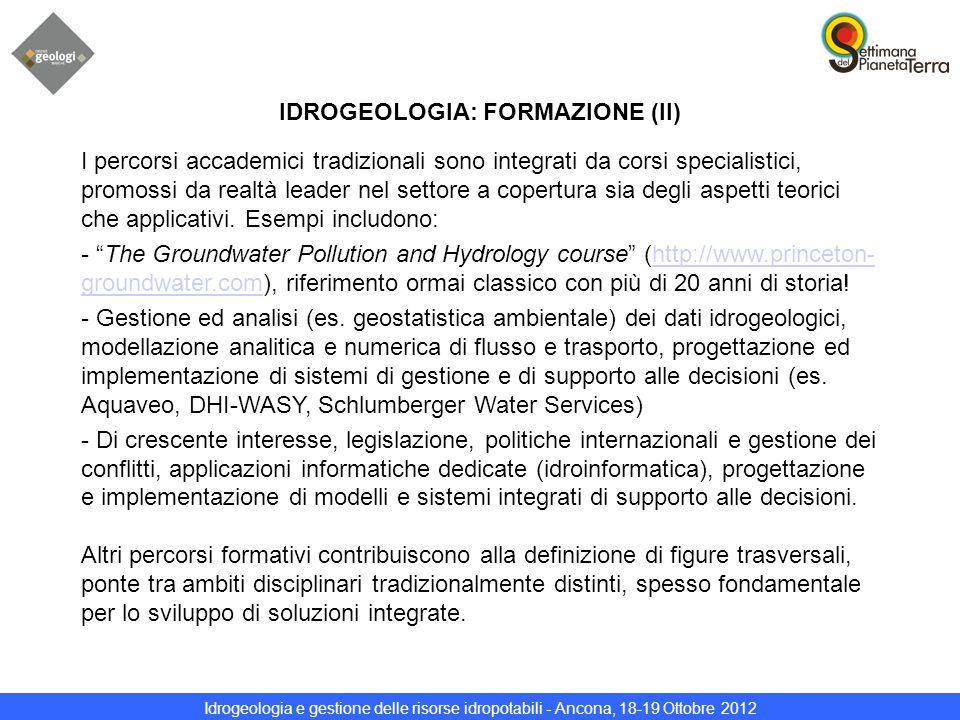 Idrogeologia e gestione delle risorse idropotabili - Ancona, 18-19 Ottobre 2012 IDROGEOLOGIA: FORMAZIONE (II) I percorsi accademici tradizionali sono