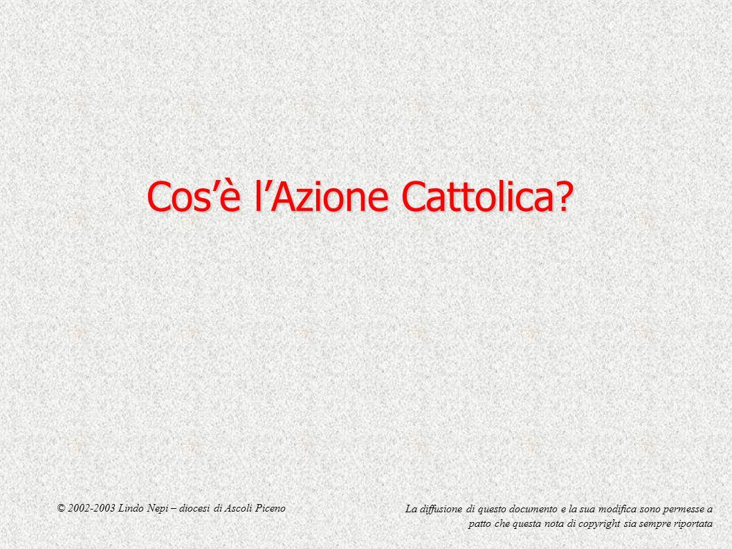 Cos'è l'Azione Cattolica? La diffusione di questo documento e la sua modifica sono permesse a patto che questa nota di copyright sia sempre riportata