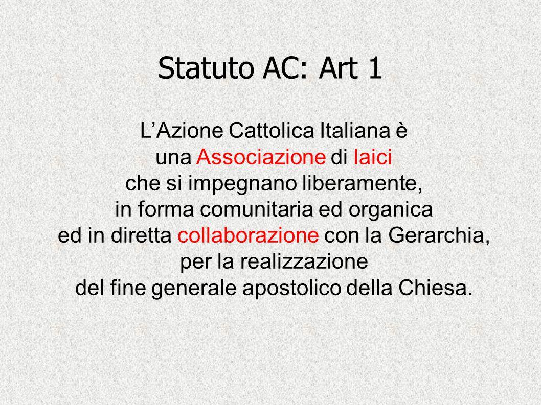Statuto AC: Art 1 L'Azione Cattolica Italiana è una Associazione di laici che si impegnano liberamente, in forma comunitaria ed organica ed in diretta