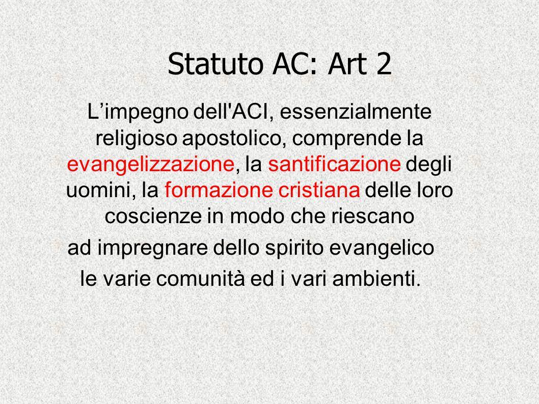 Statuto AC: Art 2 L'impegno dell'ACI, essenzialmente religioso apostolico, comprende la evangelizzazione, la santificazione degli uomini, la formazion