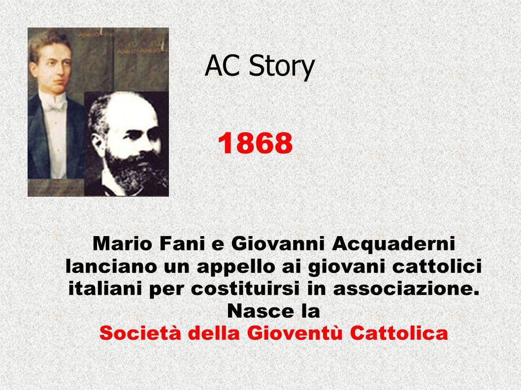 AC Story Mario Fani e Giovanni Acquaderni lanciano un appello ai giovani cattolici italiani per costituirsi in associazione. Nasce la Società della Gi