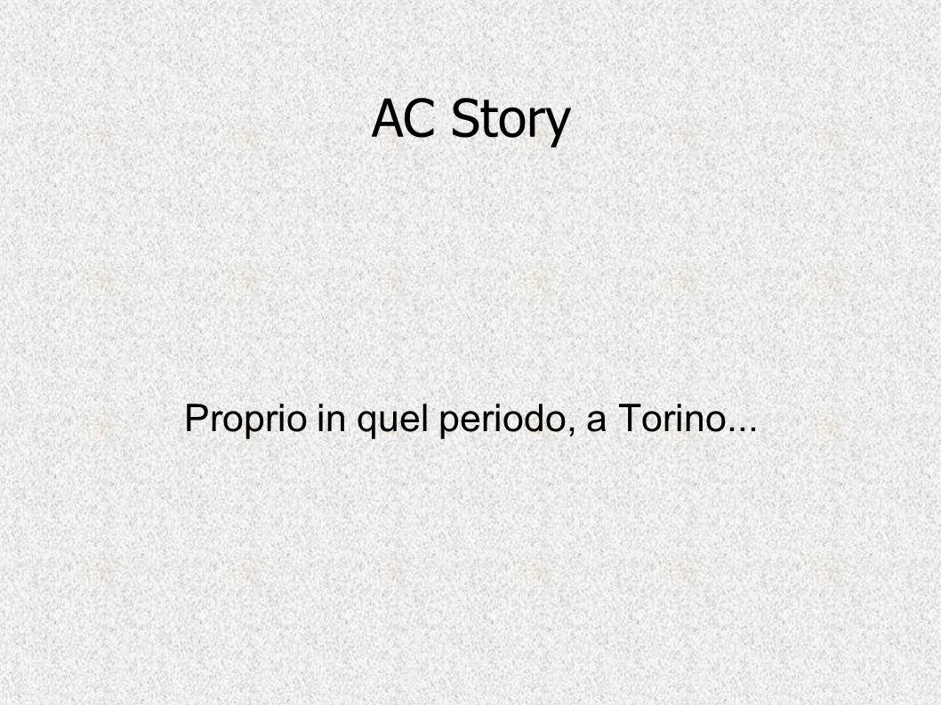 AC Story Proprio in quel periodo, a Torino...